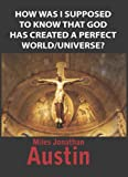 img - for How was I supposed to know that God has created a perfect world/universe? book / textbook / text book