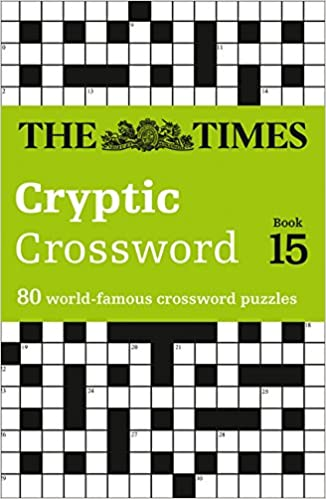 Times Cryptic Crossword Book 15 80 Of The Worlds Most Famous Puzzles Amazoncouk Mind Games 9780007368518 Books