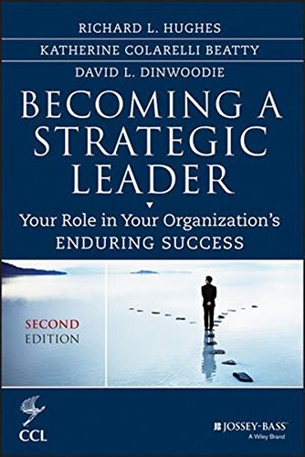 Becoming a Strategic Leader: Your Role in Your Organization's Enduring Success by Richard L. Hughes (2014-01-21)