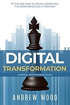 Digital Transformation: 20 Essential Hacks for Business Success by [Wood, Andrew]