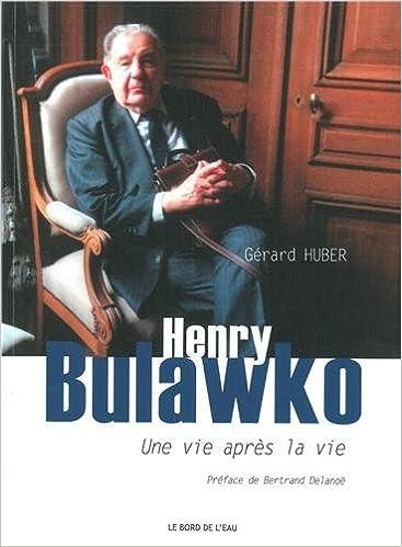 Télécharger des manuels gratuits en ligne Henry Bulawko (1918-2011) : Une vie après la vie PDF 2356871713