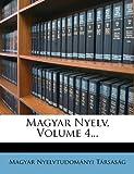 Magyar Nyelv, Volume 4..., Magyar Nyelvtudományi Társaság, 1275035019