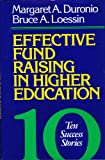 Effective Fund Raising in Higher Education : Ten Success Stories, Duronio, Margaret A. and Loessin, Bruce A., 1555423604