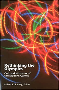 Book Rethinking the Olympics: Cultural Histories of the Modern Games (Sport & Global Cultures) (2010-01-01)