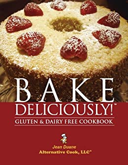 Bake Deliciously! Gluten and Dairy Free Cookbook by [Duane, Jean]