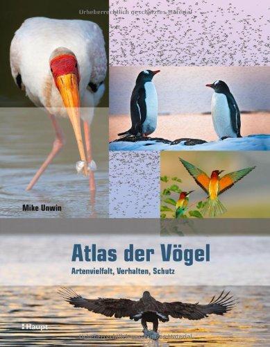 Atlas der Vögel: Artenvielfalt, Verhalten, Schutz