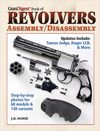 Amazon com: The Gun Digest Book of Revolvers Assembly/Disassembly