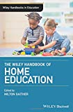 The Wiley Handbook of Home Education (Wiley Handbooks in Education)