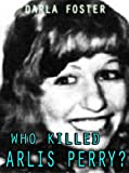 Who Killed Arlis Perry?