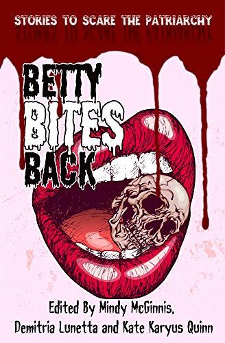 Betty Bites Back: Stories to Scare the Patriarchy by [Lunetta, Demitria, Nox, Azzurra, McCarthy, Cori, Simpson, Melody, Coly, Liz, Sun, Amanda, Green, S.E., Klingele, Lindsey, McGinnis, Mindy, Quinn, Kate Karyus]