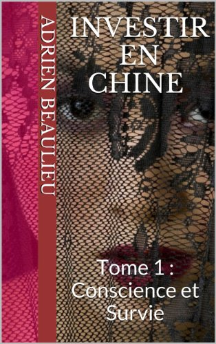 Investir en Chine : Conscience et Survie (French Edition)