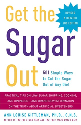 Get the Sugar Out, Revised and Updated 2nd Edition: 501 Simple Ways to Cut the Sugar Out of Any Diet by Ann Louise Gittleman