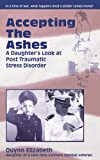 Accepting the Ashes : A Daughter's Look at Post Traumatic Stress Disorder, Elizabeth, Quynn, 1591968739