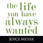 The Life You Have Always Wanted | Joyce Meyer