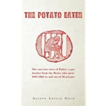 The Potato Eater: The raw true story of Padric, a gay hustler from the Bronx who spent 1941-1965 in and out of 20 prisons by Alison Leslie Gold (2015-06-26)