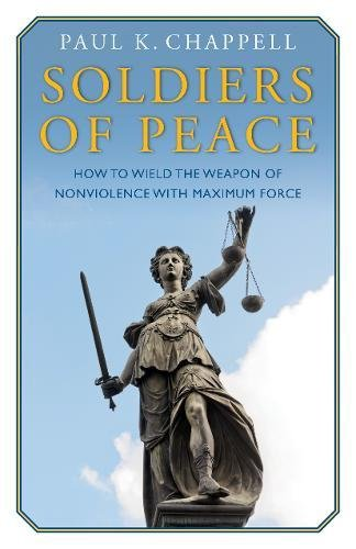 Soldiers of Peace: How to Wield the Weapon of Nonviolence with Maximum Force