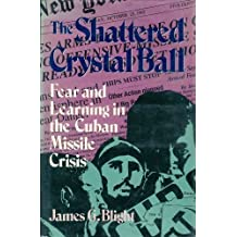 The Shattered Crystal Ball: Fear and Learning in the Cuban Missile Crisis
