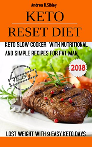 Healthy Keto Reset Diet: Keto Slow Cooker With Nutritional And Simple recipes (Only 4-5 Steps) For Fat Man, No Need Exercise, Without Starving, Lost Weight With 9 Easy Keto Days.