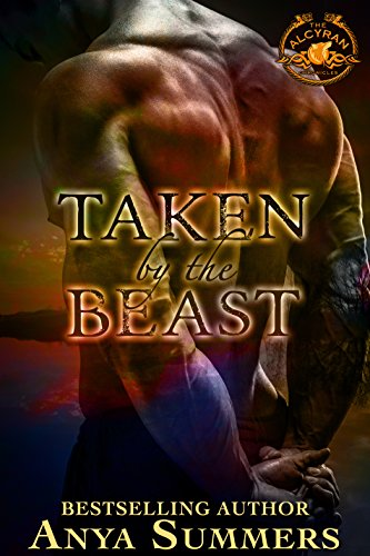 Taken By The Beast (The Alcyran Chronicles Book 1) by [Summers, Anya]