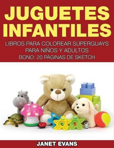 Juguetes Infantiles: Libros Para Colorear Superguays Para Ninos y Adultos (Bono: 20 Paginas de Sketch) (Spanish Edition) ebook