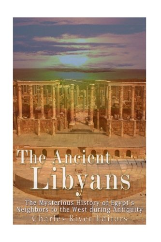 The Ancient Libyans: The Mysterious History of Egypt's Neighbors to the West during Antiquity
