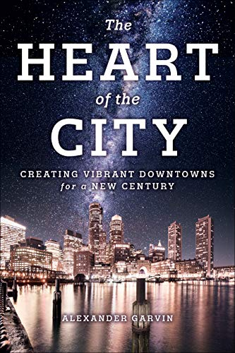 The Heart of the City: Creating Vibrant Downtowns for a New - New Heart