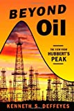 Beyond Oil: The View from Hubbert's Peak, Kenneth S. Deffeyes, 080902957X