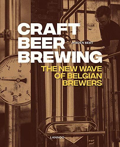 Craft Beer Brewing: The New Wave of Belgian Brewers by Jeroen Bert