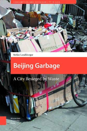 Beijing Garbage: A City Besieged by Waste (Consumption and Sustainability in Asia) (Management Waste Collection Garbage)