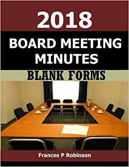 2018 Board Meeting Minutes: Easy to use fill in the blank forms for meeting minutes. The 2018 Board Meeting Minutes book of 52 (undated) weeks will ... minutes and agenda organized in one place.