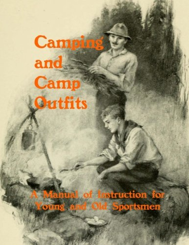 Camping and Camp Outfits: A Manual of Instructions for Young and Old Sportsmen Camp Outfit
