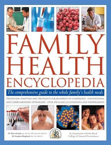 Family Health Encyclopedia: The comprehensive guide to the whole family's health needs; in association with the Royal College of General ... over 450 clear illustrations and photographs