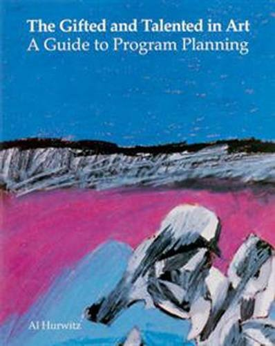 Gifted and Talented in Art: A Guide to Program Planning (The Program Hurwitz compare prices)