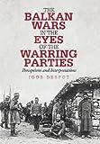The Balkan Wars in the Eyes of the Warring Parties, Igor Despot, 1475947046