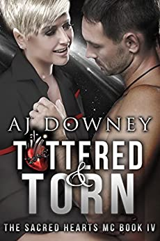 Tattered & Torn: The Sacred Hearts MC Book IV by [Downey, A.J.]