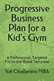 Progressive Business Plan for a Kid's Gym: A Professional, Targeted Fill-in-the-Blank Template