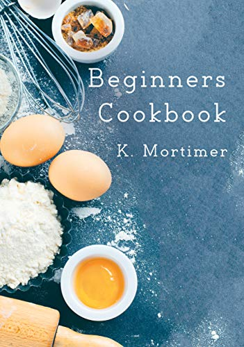 Beginners Cookbook by K. Mortimer