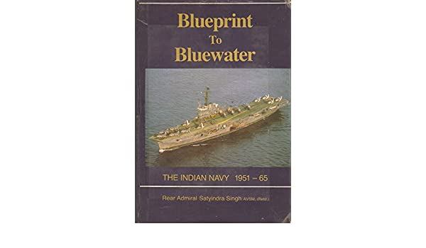 Blueprint to bluewater the indian navy 1951 65 satyindra singh blueprint to bluewater the indian navy 1951 65 satyindra singh 9788170621485 amazon books malvernweather Choice Image