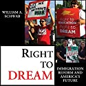Right to DREAM: Immigration Reform and America's Future Audiobook by William A. Schwab Narrated by Robert J. Eckrich