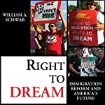 Right to DREAM: Immigration Reform and America's Future | William A. Schwab