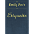 Etiquette: In Society, In Business, In Politics and at Home [Illustrated, Linked ToC]