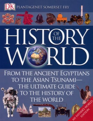 The Dorling Kindersley History of the World (My Father's World Edition) (My Fathers World World History And Literature)