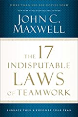 The 17 Indisputable Laws of Teamwork: Embrace Them and Empower Your Team Paperback