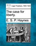 The case for Liberty, E. S. P. Haynes, 1240112904