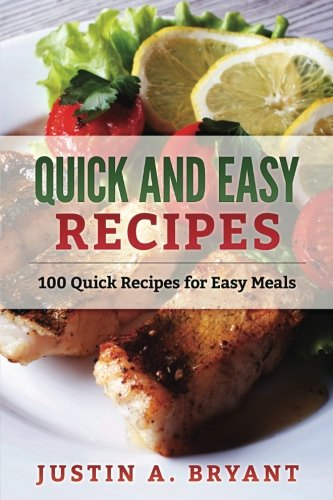 Quick and Easy Recipes: 100 Quick Recipes for Easy Meals