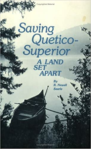 Download full books for free Saving Quetico Superior: A Land Set Apart 0873511409 by R. Newell Searle MOBI