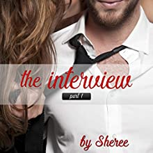 The Interview: Part One Audiobook by  Sheree Narrated by Talula Rouge
