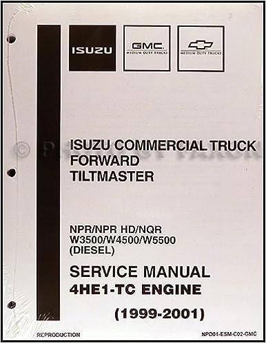 1999 2004 Diesel Engine 4HE1 TC Repair Shop Manual Isuzu NPR NQR W3500 W4500 W5500 Paperback