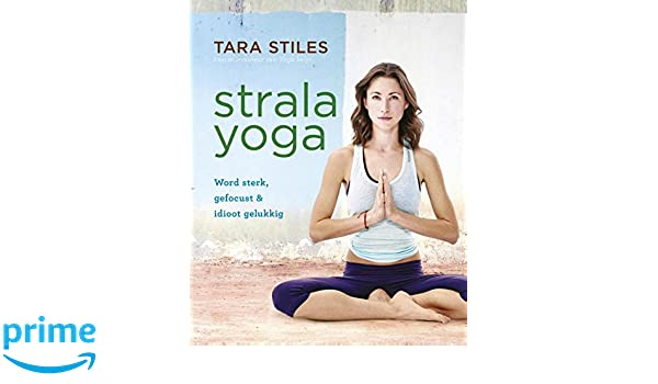 Strala Yoga: word sterk, gefocust en idioot gelukkig: Amazon ...