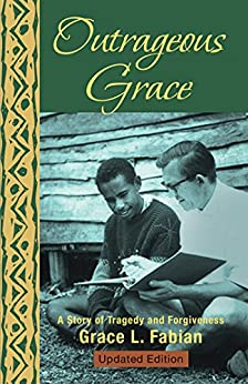 Outrageous Grace: A Story of Tragedy and Forgiveness by [Fabian, Grace L.]